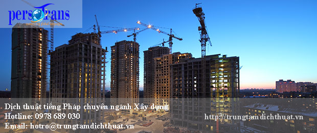 Hiện nay, dịch thuật tiếng Pháp chuyên ngành Xây dựng là dịch vụ mũi nhọn tại Persotrans